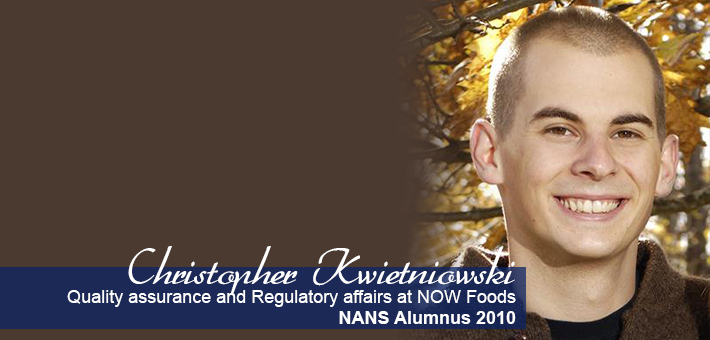 Christopher Kwietnioski - NANS Alumnus 2010 - quality assurance and regulatory affairs at NOW foods